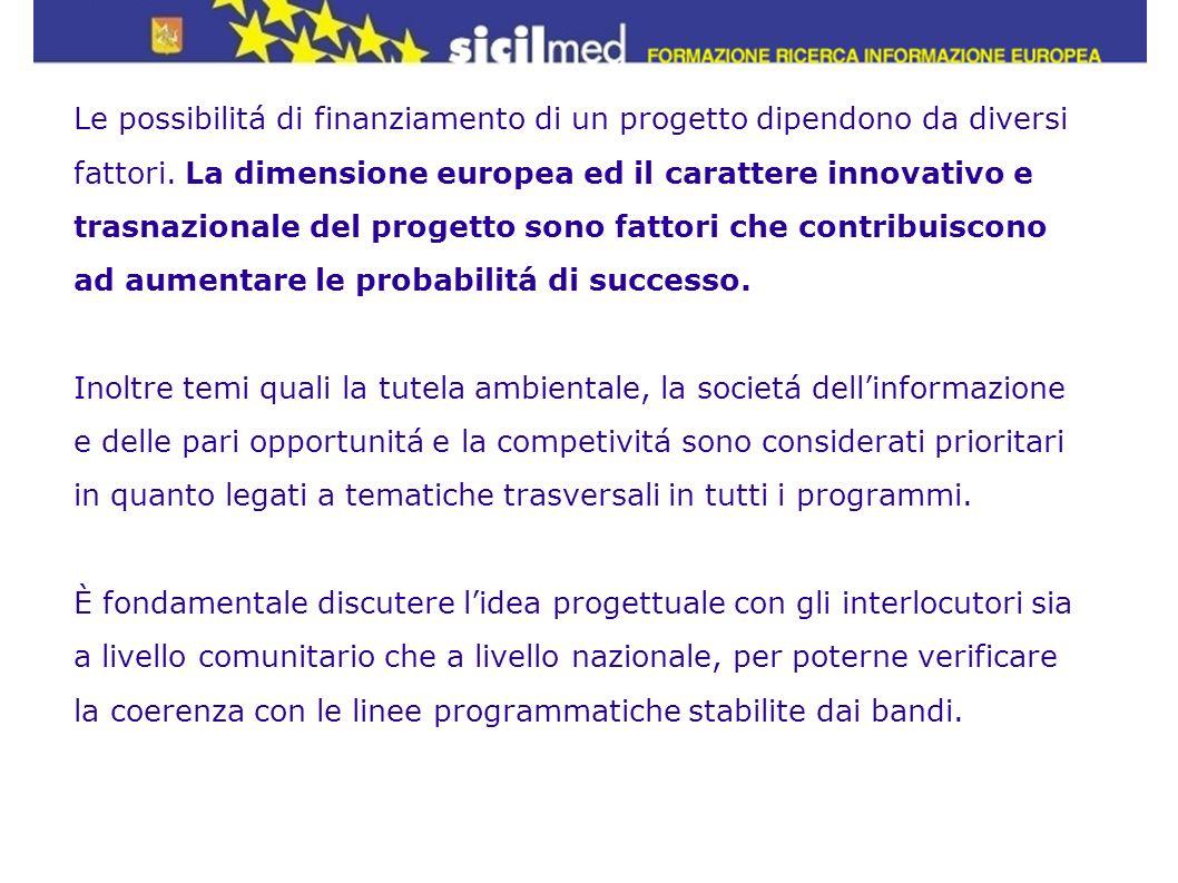 Le possibilitá di finanziamento di un progetto dipendono da diversi fattori. La dimensione europea ed il carattere innovativo e trasnazionale del prog