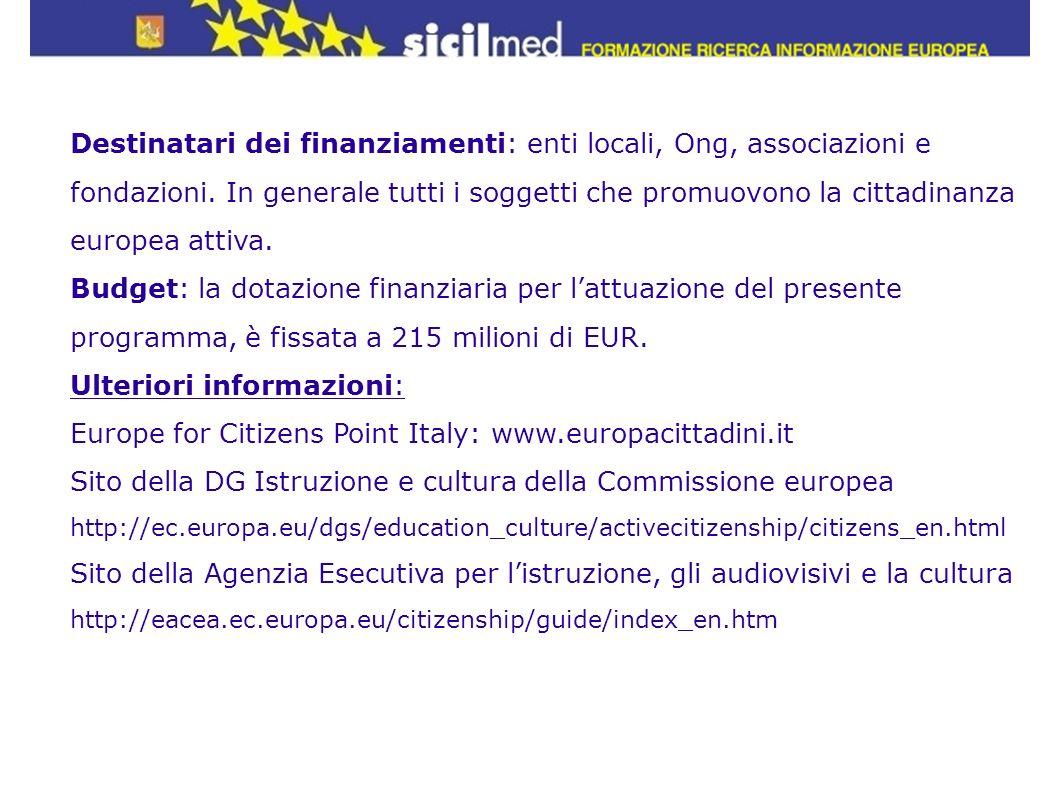 Destinatari dei finanziamenti: enti locali, Ong, associazioni e fondazioni. In generale tutti i soggetti che promuovono la cittadinanza europea attiva