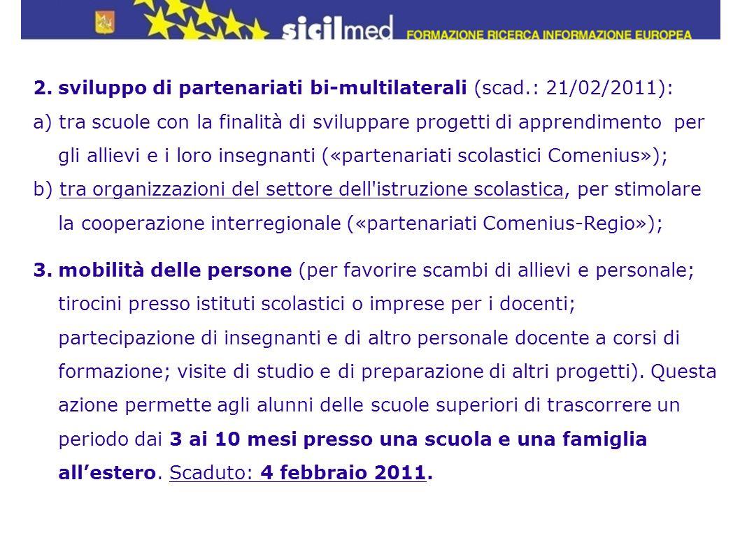 2.sviluppo di partenariati bi-multilaterali (scad.: 21/02/2011): a) tra scuole con la finalità di sviluppare progetti di apprendimento per gli allievi