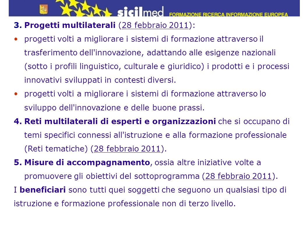 3.Progetti multilaterali (28 febbraio 2011): progetti volti a migliorare i sistemi di formazione attraverso il trasferimento dell'innovazione, adattan