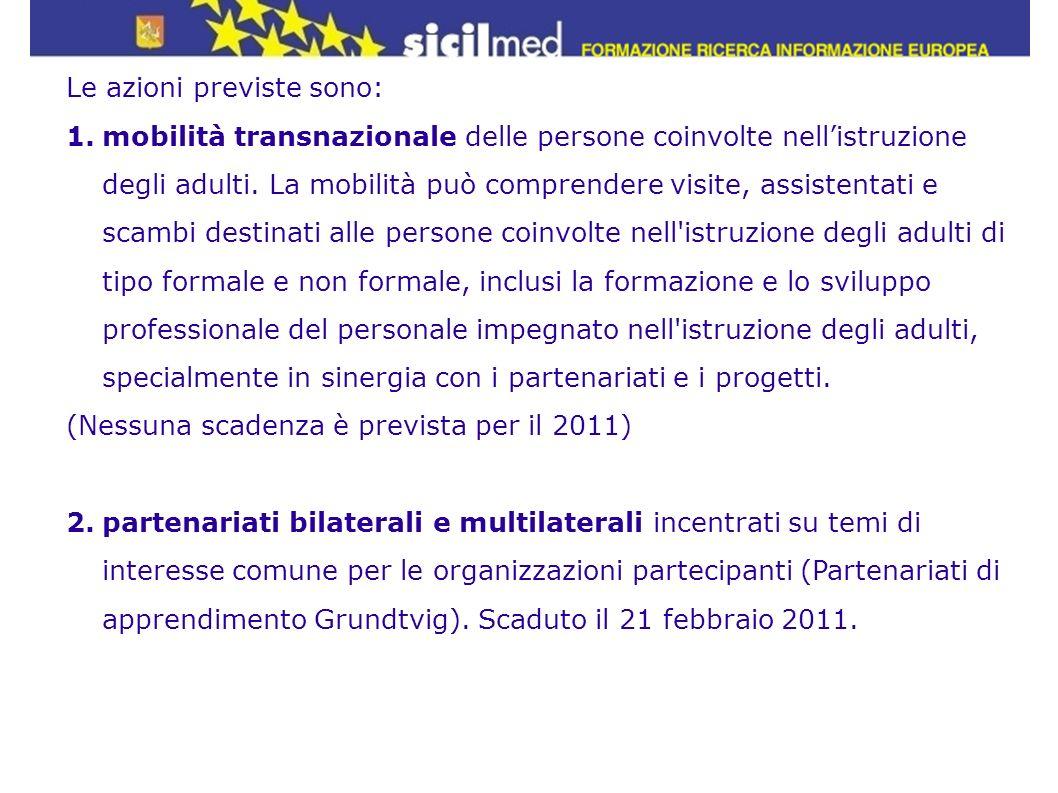 Le azioni previste sono: 1.mobilità transnazionale delle persone coinvolte nellistruzione degli adulti. La mobilità può comprendere visite, assistenta