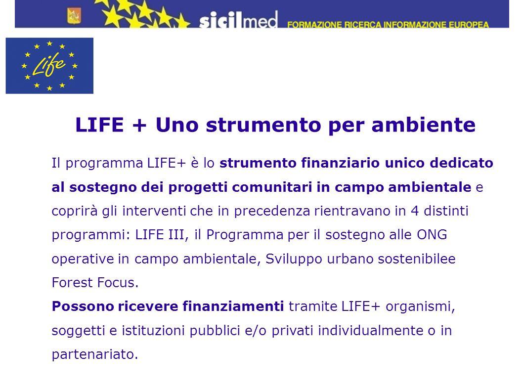 LIFE + Uno strumento per ambiente Il programma LIFE+ è lo strumento finanziario unico dedicato al sostegno dei progetti comunitari in campo ambientale