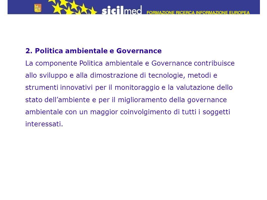 2. Politica ambientale e Governance La componente Politica ambientale e Governance contribuisce allo sviluppo e alla dimostrazione di tecnologie, meto
