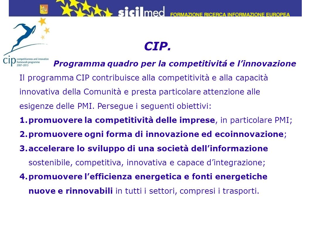 CIP. Programma quadro per la competitivitá e linnovazione Il programma CIP contribuisce alla competitività e alla capacità innovativa della Comunità e