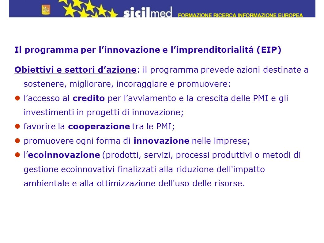 Il programma per linnovazione e limprenditorialitá (EIP) Obiettivi e settori dazione: il programma prevede azioni destinate a sostenere, migliorare, i