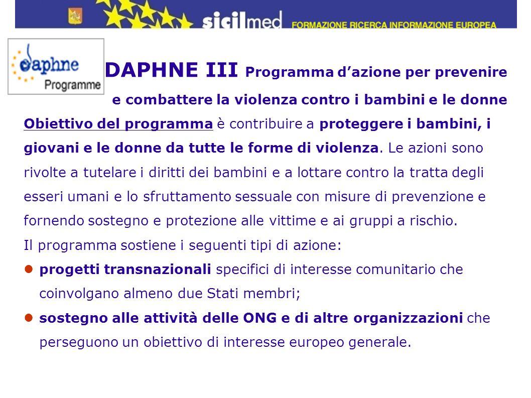 DAPHNE III Programma dazione per prevenire e combattere la violenza contro i bambini e le donne Obiettivo del programma è contribuire a proteggere i b