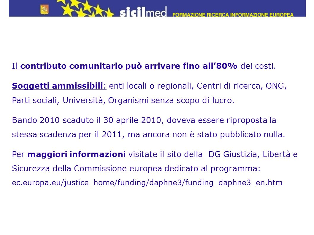 Il contributo comunitario può arrivare fino all80% dei costi. Soggetti ammissibili: enti locali o regionali, Centri di ricerca, ONG, Parti sociali, Un