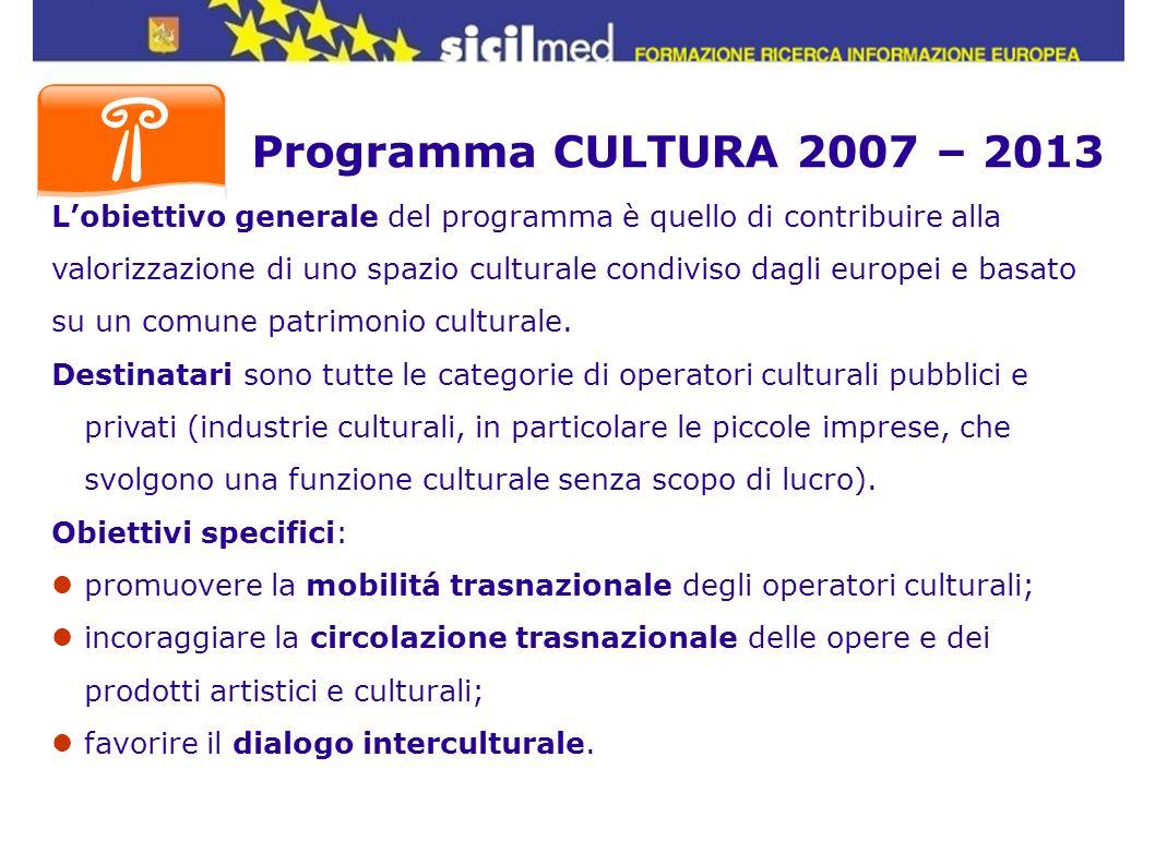 Programma CULTURA 2007 – 2013 Lobiettivo generale del programma è quello di contribuire alla valorizzazione di uno spazio culturale condiviso dagli eu