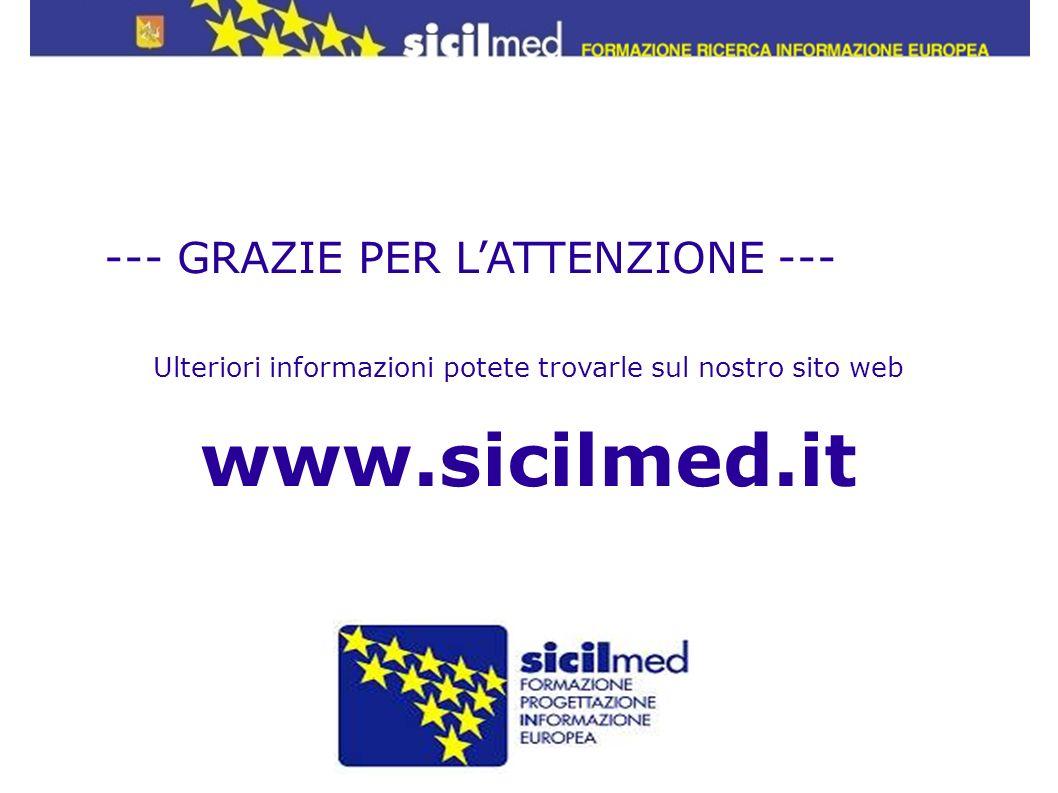 --- GRAZIE PER LATTENZIONE --- Ulteriori informazioni potete trovarle sul nostro sito web www.sicilmed.it