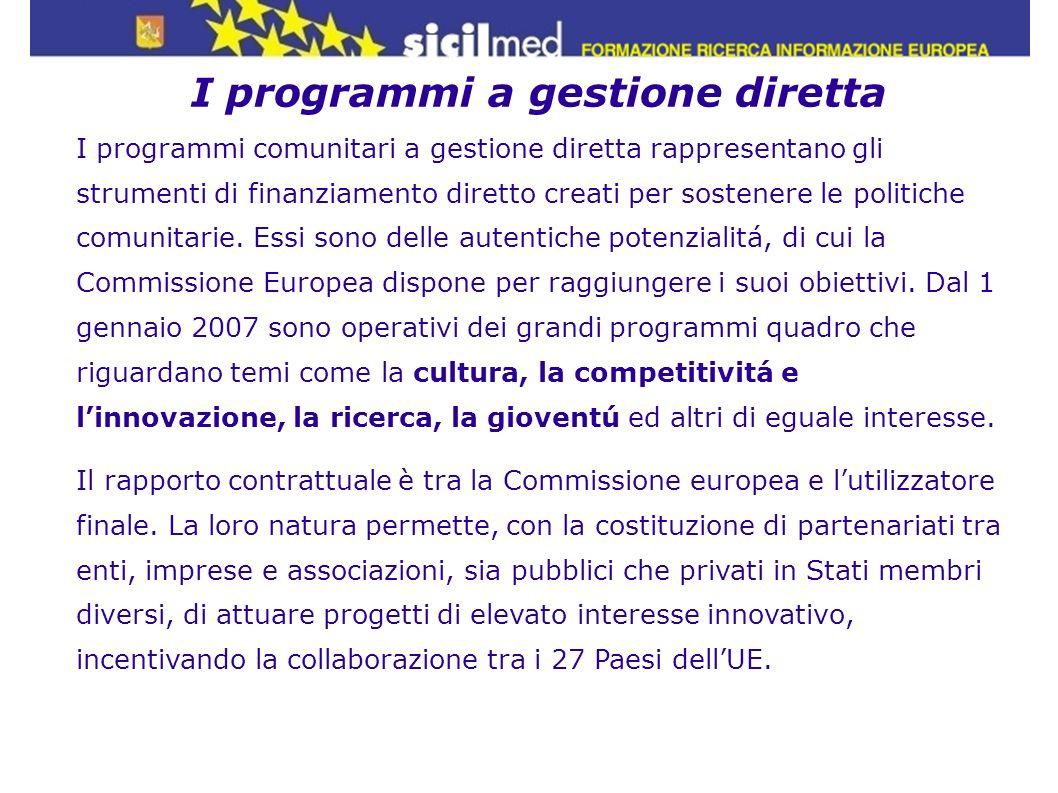 I programmi a gestione diretta I programmi comunitari a gestione diretta rappresentano gli strumenti di finanziamento diretto creati per sostenere le
