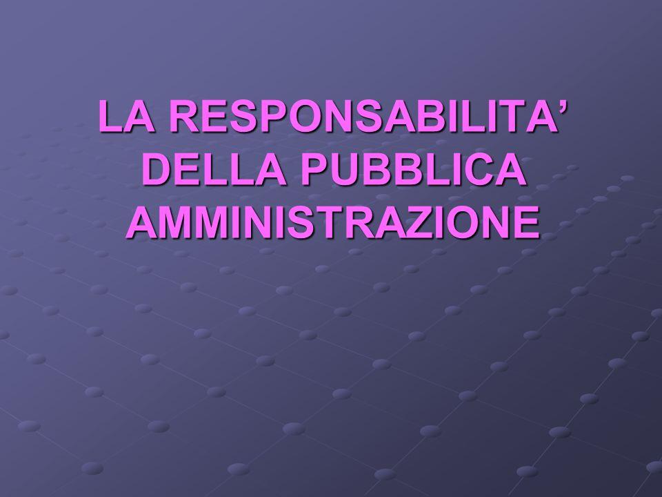 LA RESPONSABILITA DELLA PUBBLICA AMMINISTRAZIONE