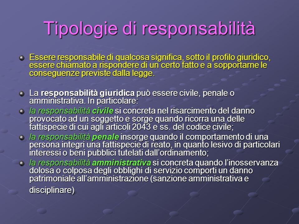 Responsabilità giuridica La responsabilità giuridica può ricadere anche sulla P.A.: questa può essere responsabile sia civilmente che amministrativamente (non penalmente: art.