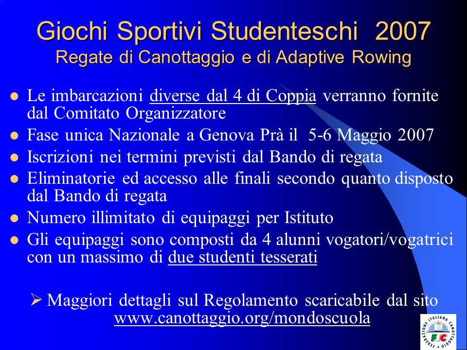 Giochi Sportivi Studenteschi 2007 Regate di Canottaggio e di Adaptive Rowing Le imbarcazioni diverse dal 4 di Coppia verranno fornite dal Comitato Org