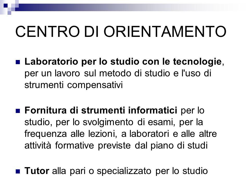 CENTRO DI ORIENTAMENTO Laboratorio per lo studio con le tecnologie, per un lavoro sul metodo di studio e l'uso di strumenti compensativi Fornitura di