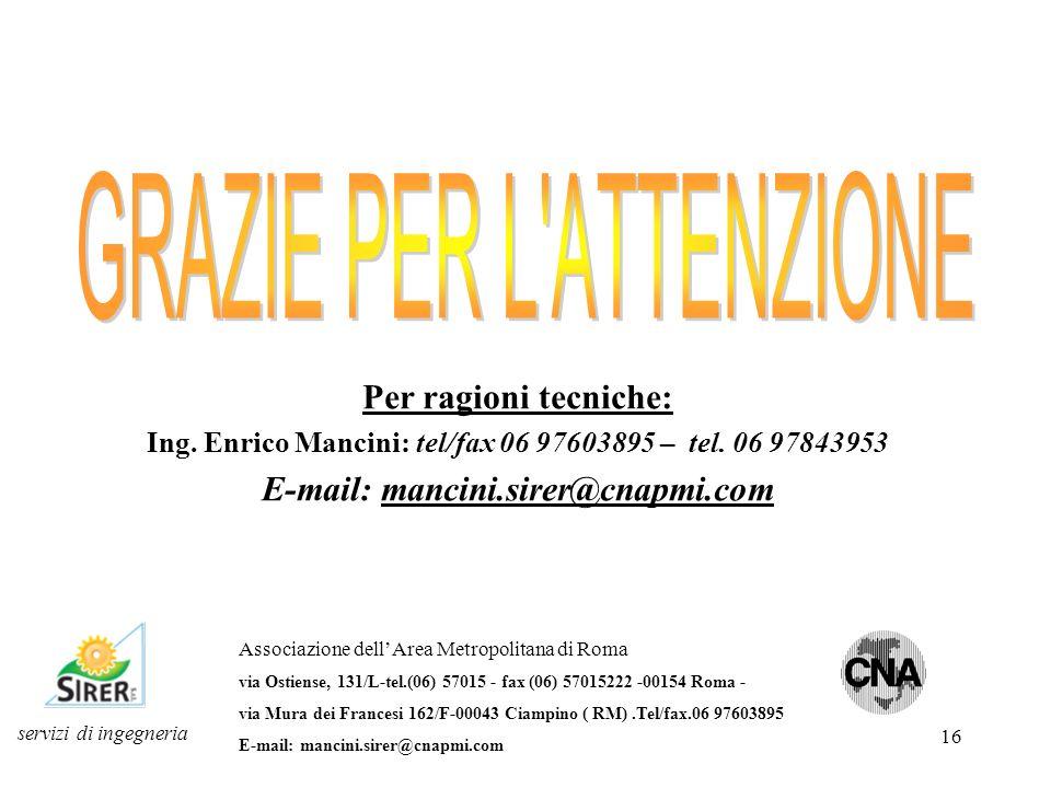 16 servizi di ingegneria Per ragioni tecniche: Ing. Enrico Mancini: tel/fax 06 97603895 – tel. 06 97843953 E-mail: mancini.sirer@cnapmi.com Associazio