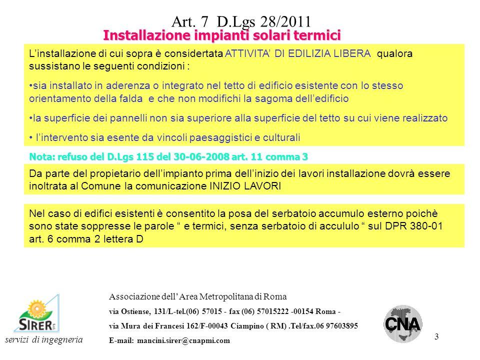 14 servizi di ingegneria Associazione dellArea Metropolitana di Roma via Ostiense, 131/L-tel.(06) 57015 - fax (06) 57015222 -00154 Roma - via Mura dei Francesi 162/F-00043 Ciampino ( RM).Tel/fax.06 97603895 E-mail: mancini.sirer@cnapmi.com Allegato 4 D.Lgs 28/2011 SISTEMI DI QUALIFICAZIONE DEGLI INSTALLATORI Caratteristiche del Fornitore di formazione : IL Fornitore di formazione deve disporre di laboratori attrezzati per impartire la formazione pratica IL Fornitore di formazione deve proporre oltre alla formazione di base anche corsi di aggiornamento di breve durata sulle nuove tecnologie Il Fornitore di formazione può essere il produttore degli impianti, un istituto o unassociazione Il rinovo della qualificazione degli installatori è subordinata alla frequenza di corsi di aggiornamento in forma di seminario o altro