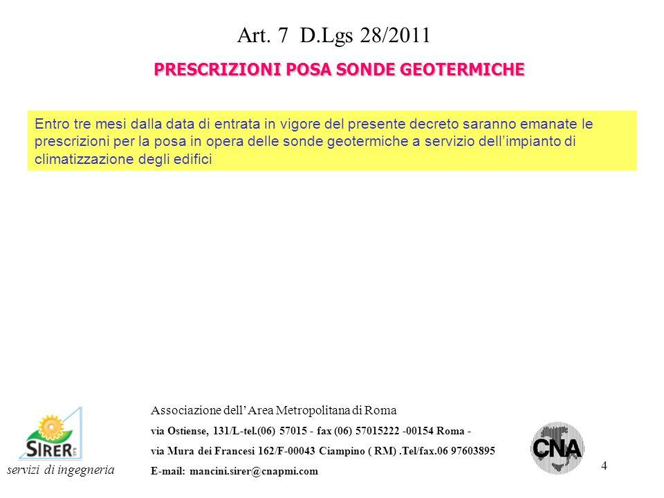 15 servizi di ingegneria Associazione dellArea Metropolitana di Roma via Ostiense, 131/L-tel.(06) 57015 - fax (06) 57015222 -00154 Roma - via Mura dei Francesi 162/F-00043 Ciampino ( RM).Tel/fax.06 97603895 E-mail: mancini.sirer@cnapmi.com Allegato 4 D.Lgs 28/2011 SISTEMI DI QUALIFICAZIONE DEGLI INSTALLATORI Caratteristiche del programma di formazione : La formazione per il rilascio della qualificazione degli installatori comprende sia una parte teorica che pratica La formazione si concluderà con un esame finale che comprende una prova pratica finalizzata alla corretta installazione di generatore di calore a pellet, impianto geotermico a pompa di calore, impianto solare termico e fotovoltaico Il programma di formazione avrà una durata di 3 anni Il rinovo della qualificazione degli installatori è subordinata alla frequenza di corsi di aggiornamento in forma di seminario o altro