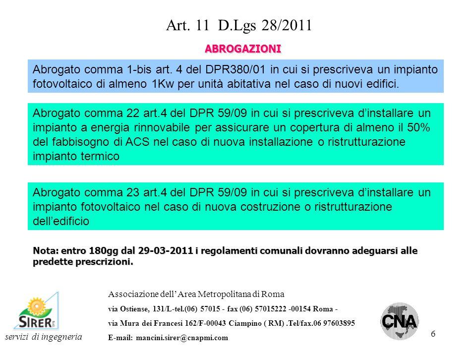 6 servizi di ingegneria Art. 11 D.Lgs 28/2011 ABROGAZIONI Abrogato comma 1-bis art. 4 del DPR380/01 in cui si prescriveva un impianto fotovoltaico di
