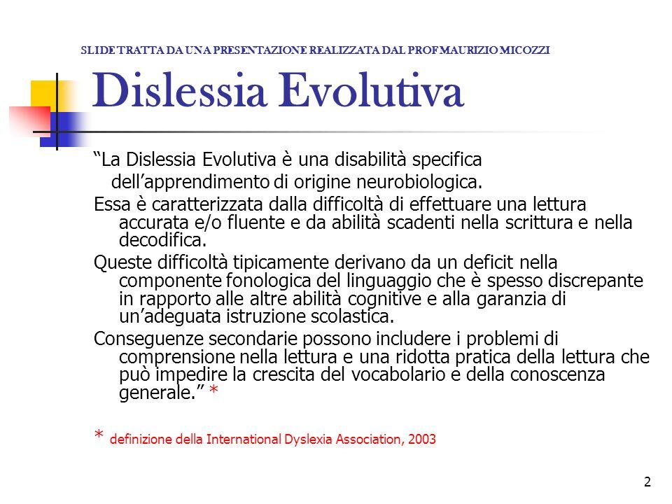 2 Dislessia Evolutiva La Dislessia Evolutiva è una disabilità specifica dellapprendimento di origine neurobiologica.
