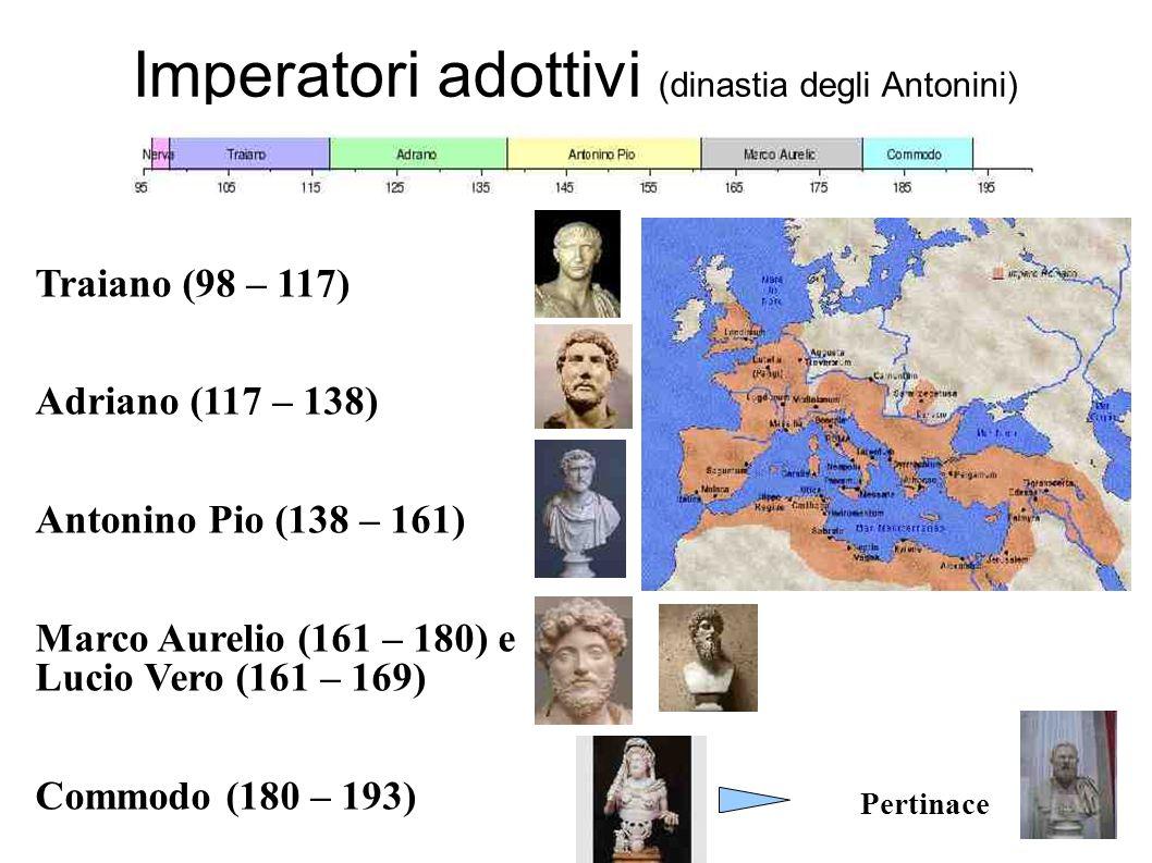 Traiano (98 – 117) Adriano (117 – 138) Antonino Pio (138 – 161) Marco Aurelio (161 – 180) e Lucio Vero (161 – 169) Commodo (180 – 193) Pertinace