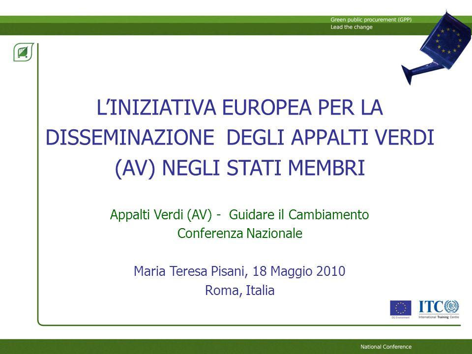 LINIZIATIVA EUROPEA PER LA DISSEMINAZIONE DEGLI APPALTI VERDI (AV) NEGLI STATI MEMBRI Appalti Verdi (AV) - Guidare il Cambiamento Conferenza Nazionale