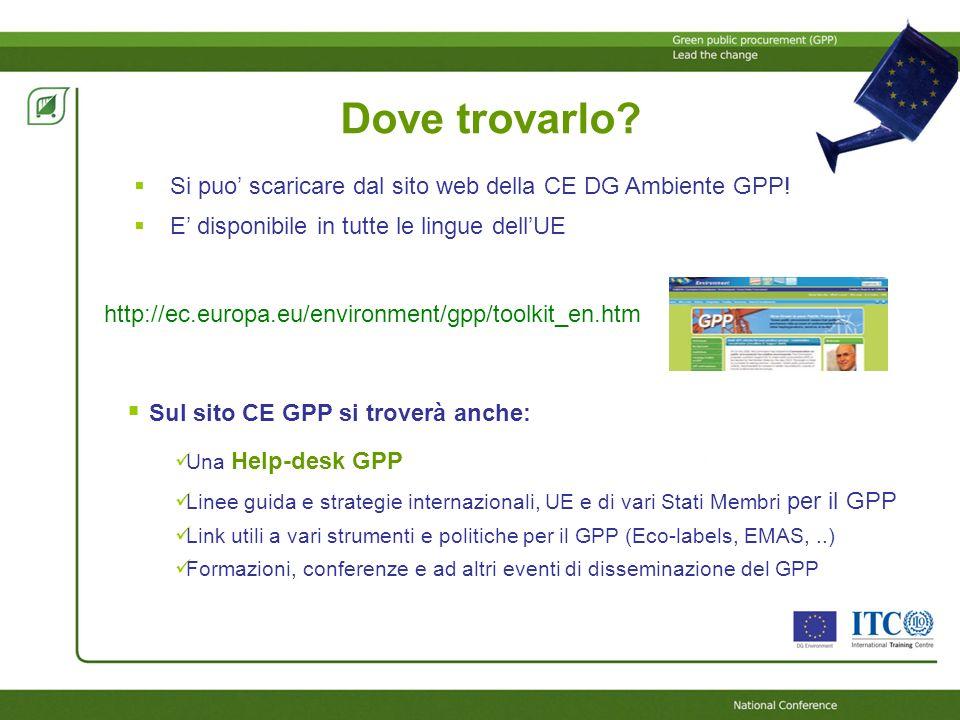 Dove trovarlo? Si puo scaricare dal sito web della CE DG Ambiente GPP! E disponibile in tutte le lingue dellUE http://ec.europa.eu/environment/gpp/too