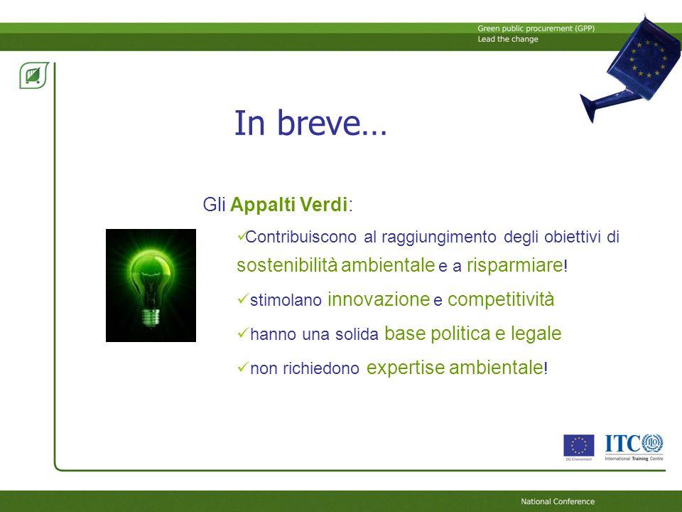 In breve… Gli Appalti Verdi: Contribuiscono al raggiungimento degli obiettivi di sostenibilità ambientale e a risparmiare ! stimolano innovazione e co