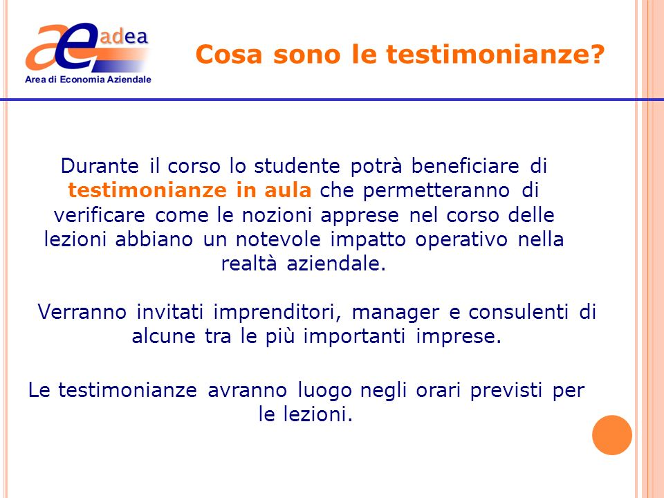 Durante il corso lo studente potrà beneficiare di testimonianze in aula che permetteranno di verificare come le nozioni apprese nel corso delle lezion