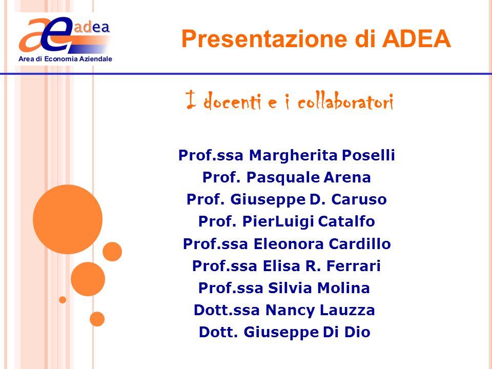 Presentazione di ADEA I docenti e i collaboratori Prof.ssa Margherita Poselli Prof. Pasquale Arena Prof. Giuseppe D. Caruso Prof. PierLuigi Catalfo Pr