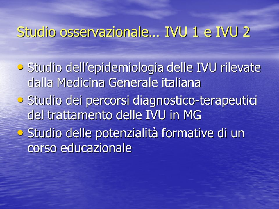 Studio osservazionale… IVU 1 e IVU 2 Studio dellepidemiologia delle IVU rilevate dalla Medicina Generale italiana Studio dellepidemiologia delle IVU r