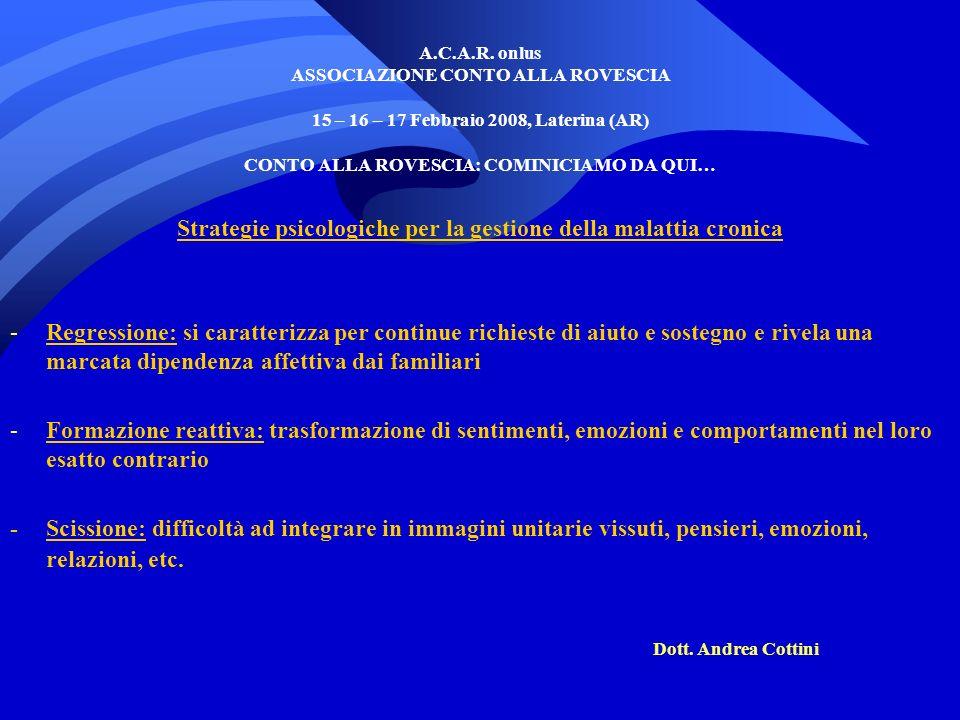 A.C.A.R. onlus ASSOCIAZIONE CONTO ALLA ROVESCIA 15 – 16 – 17 Febbraio 2008, Laterina (AR) CONTO ALLA ROVESCIA: COMINICIAMO DA QUI… Strategie psicologi