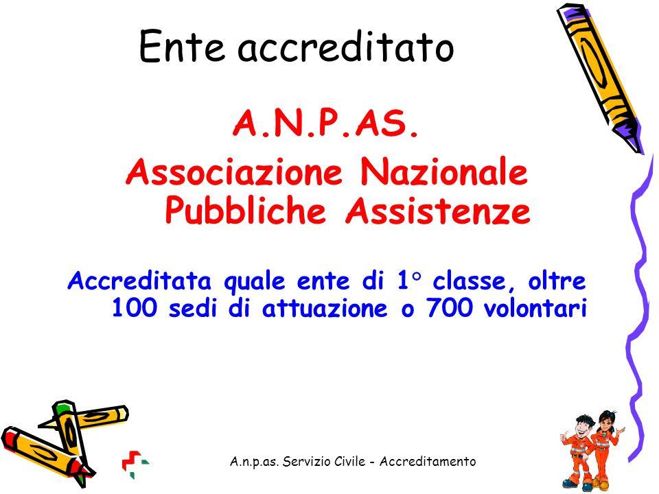 A.n.p.as. Servizio Civile - Accreditamento Ente accreditato A.N.P.AS. Associazione Nazionale Pubbliche Assistenze Accreditata quale ente di 1° classe,