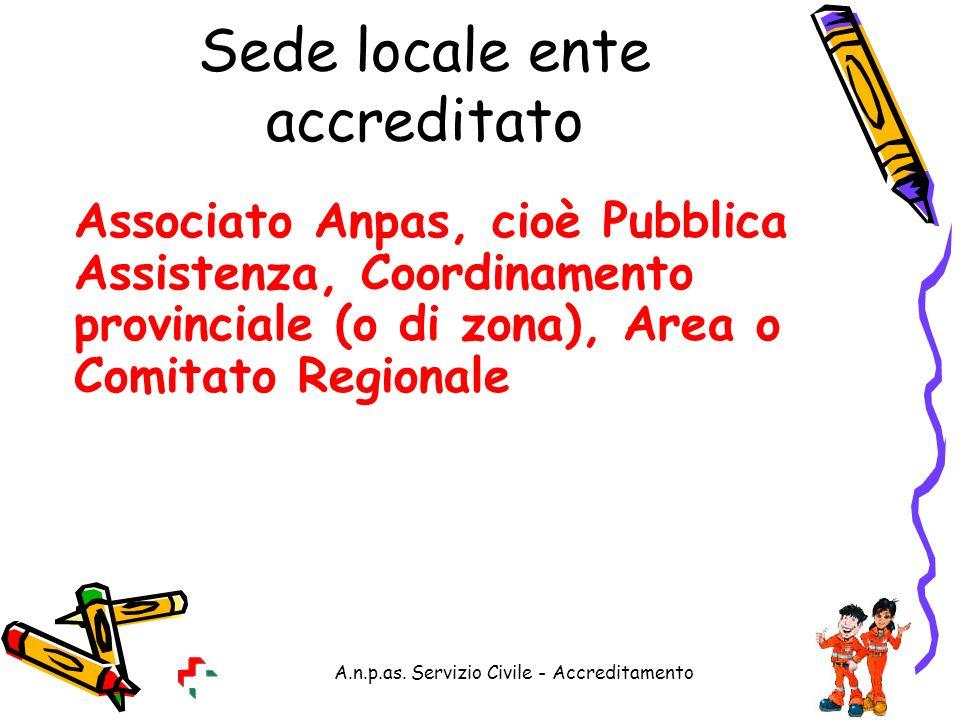 A.n.p.as. Servizio Civile - Accreditamento Sede locale ente accreditato Associato Anpas, cioè Pubblica Assistenza, Coordinamento provinciale (o di zon
