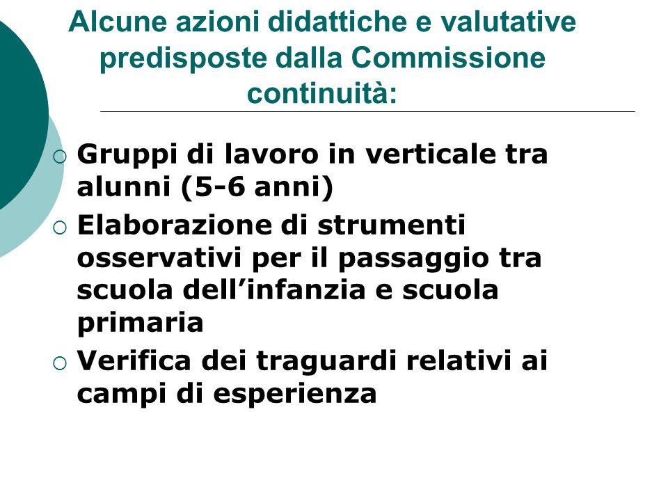 Alcune azioni didattiche e valutative predisposte dalla Commissione continuità: Gruppi di lavoro in verticale tra alunni (5-6 anni) Elaborazione di st