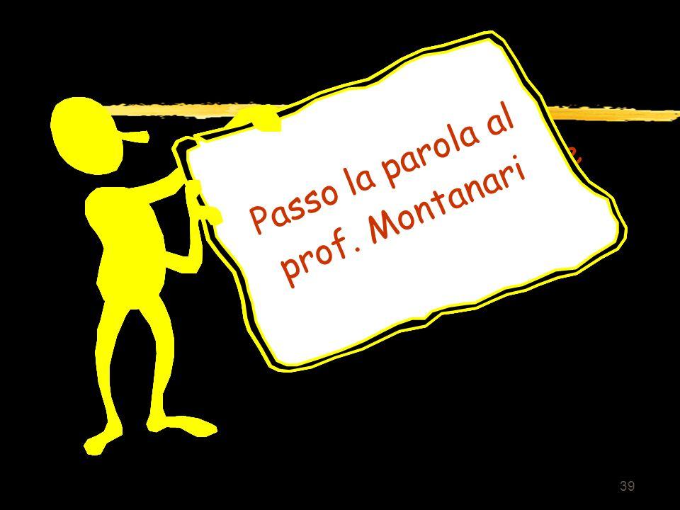 39 Grazie per la cortese attenzione Passo la parola al prof. Montanari