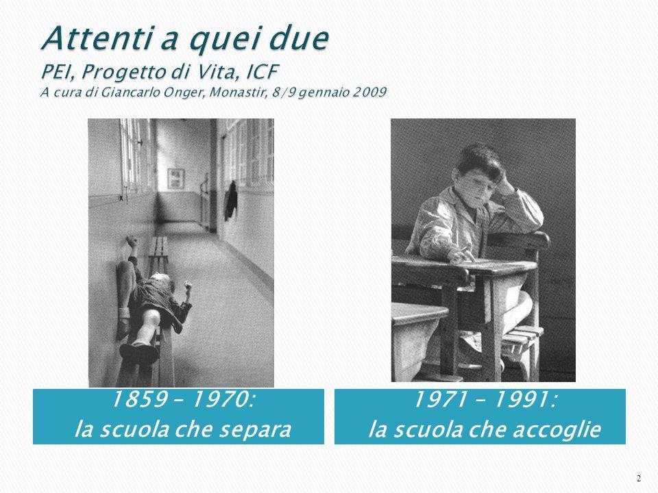 1859 – 1970: la scuola che separa 1971 – 1991: la scuola che accoglie 2