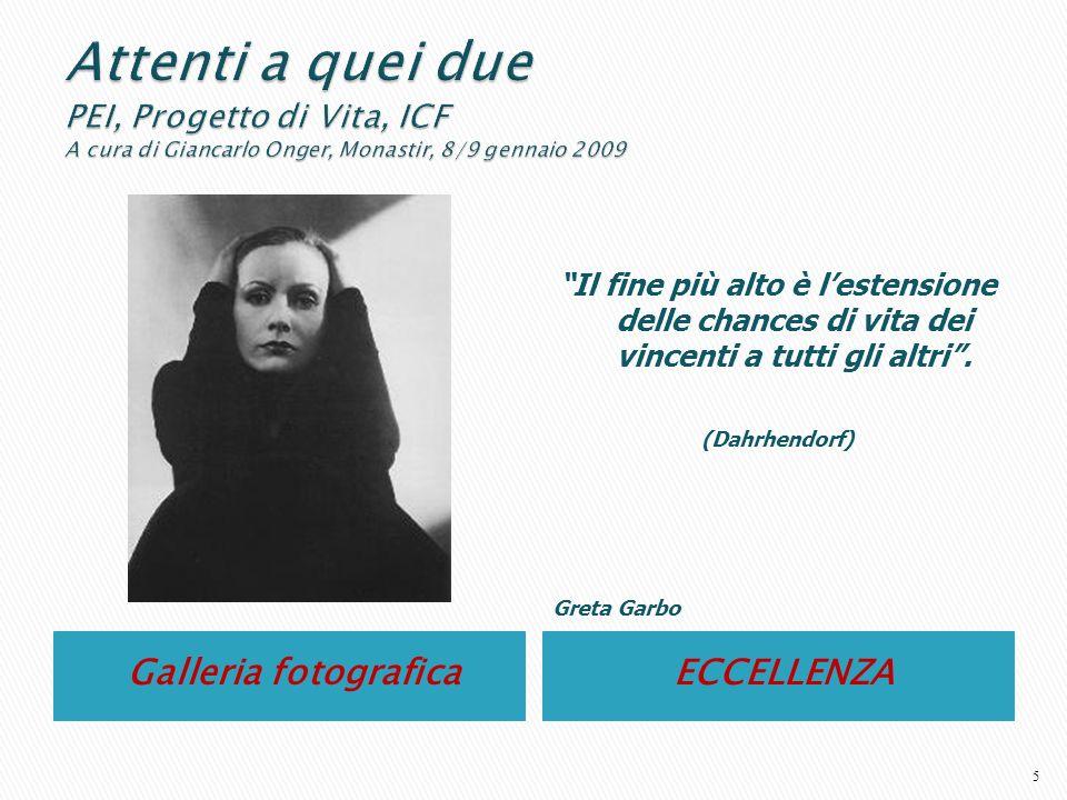 Galleria fotografica ECCELLENZA Il fine più alto è lestensione delle chances di vita dei vincenti a tutti gli altri. (Dahrhendorf) Greta Garbo 5
