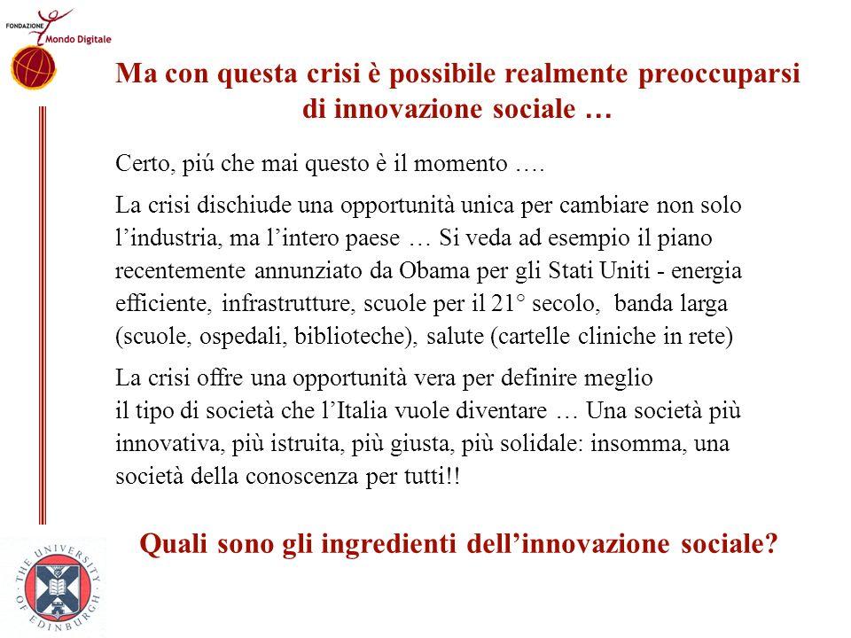 Ma con questa crisi è possibile realmente preoccuparsi di innovazione sociale … Certo, piú che mai questo è il momento …. La crisi dischiude una oppor