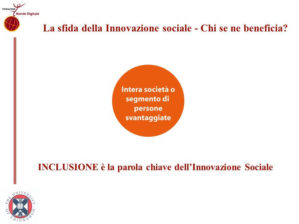 La sfida della Innovazione sociale - Chi se ne beneficia? INCLUSIONE è la parola chiave dellInnovazione Sociale