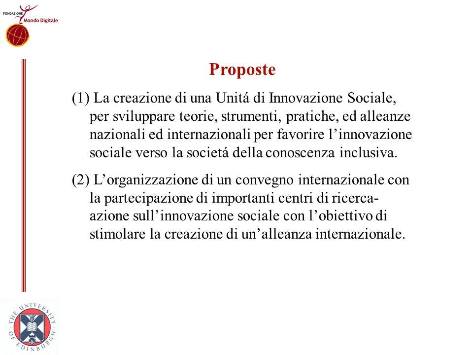 Proposte (1) La creazione di una Unitá di Innovazione Sociale, per sviluppare teorie, strumenti, pratiche, ed alleanze nazionali ed internazionali per