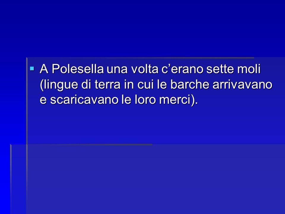 A Polesella una volta cerano sette moli (lingue di terra in cui le barche arrivavano e scaricavano le loro merci). A Polesella una volta cerano sette