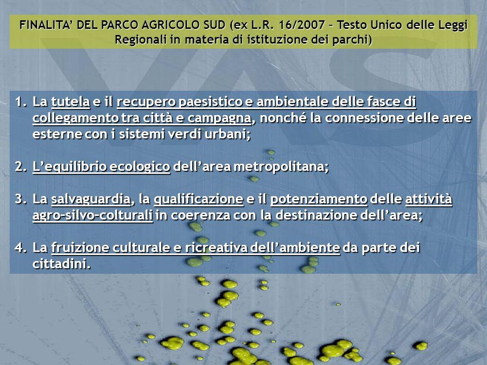 FINALITA DEL PARCO AGRICOLO SUD (ex L.R. 16/2007 – Testo Unico delle Leggi Regionali in materia di istituzione dei parchi) 1.La tutela e il recupero p