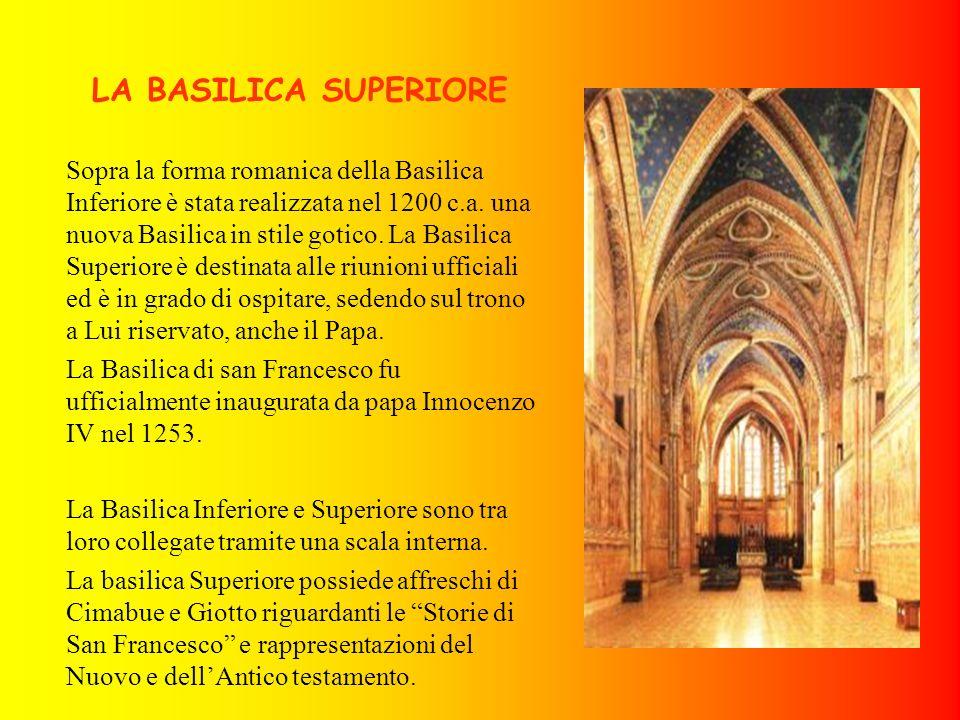 LA BASILICA SUPERIORE Sopra la forma romanica della Basilica Inferiore è stata realizzata nel 1200 c.a. una nuova Basilica in stile gotico. La Basilic