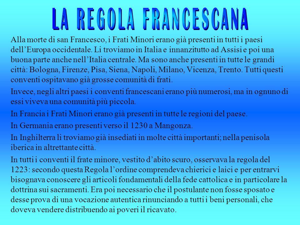 Alla morte di san Francesco, i Frati Minori erano già presenti in tutti i paesi dellEuropa occidentale. Li troviamo in Italia e innanzitutto ad Assisi