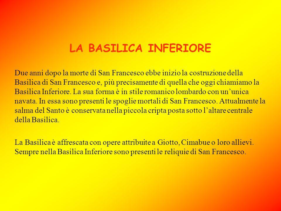 LA BASILICA INFERIORE Due anni dopo la morte di San Francesco ebbe inizio la costruzione della Basilica di San Francesco e, più precisamente di quella