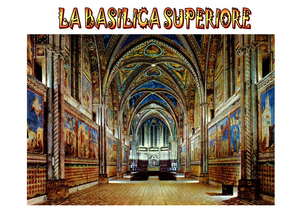 LA BASILICA SUPERIORE Sopra la forma romanica della Basilica Inferiore è stata realizzata nel 1200 c.a.