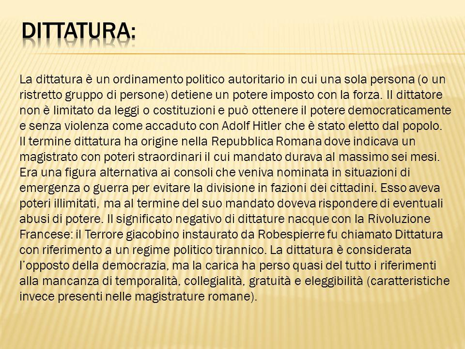 La dittatura è un ordinamento politico autoritario in cui una sola persona (o un ristretto gruppo di persone) detiene un potere imposto con la forza.