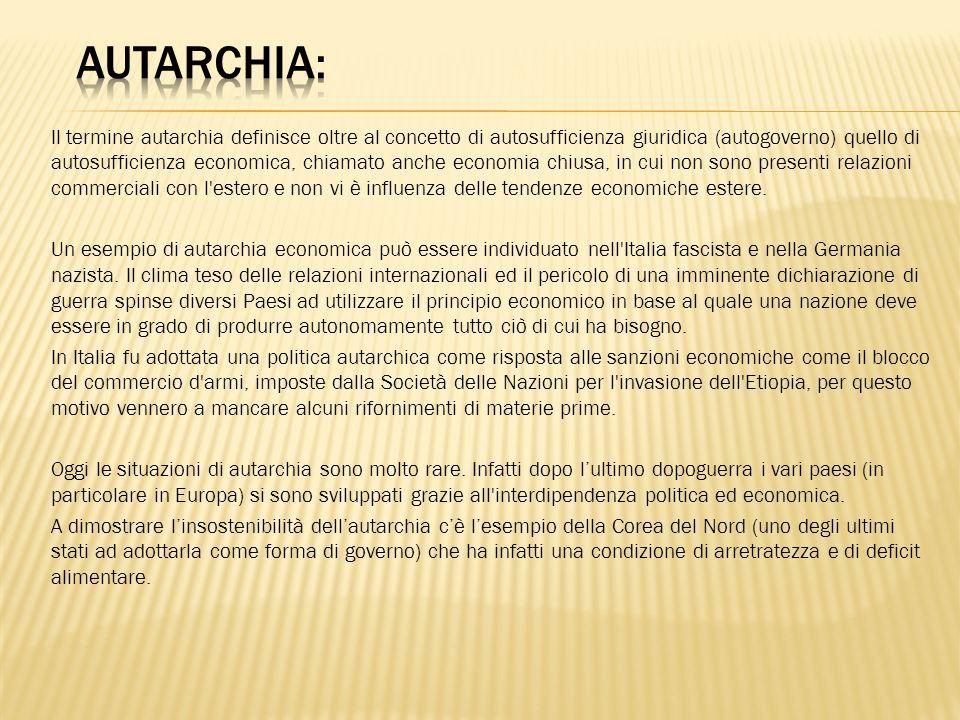 Il termine autarchia definisce oltre al concetto di autosufficienza giuridica (autogoverno) quello di autosufficienza economica, chiamato anche econom