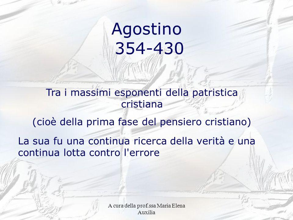 A cura della prof.ssa Maria Elena Auxilia Agostino 354-430 Tra i massimi esponenti della patristica cristiana (cioè della prima fase del pensiero cris