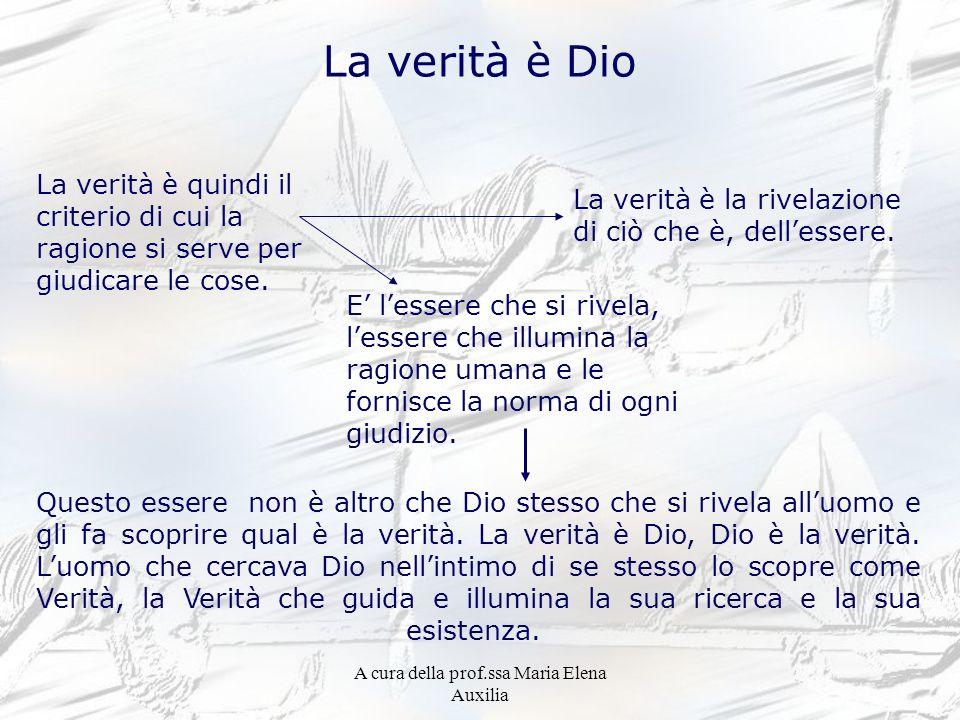 A cura della prof.ssa Maria Elena Auxilia La verità è Dio La verità è quindi il criterio di cui la ragione si serve per giudicare le cose. La verità è